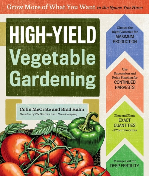 High-Yield Vegetable Gardening by Colin McCrate and Brad Halm