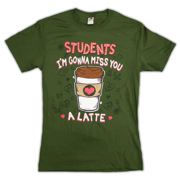 Students I'm Gonna Miss  You A Latte T-Shirt