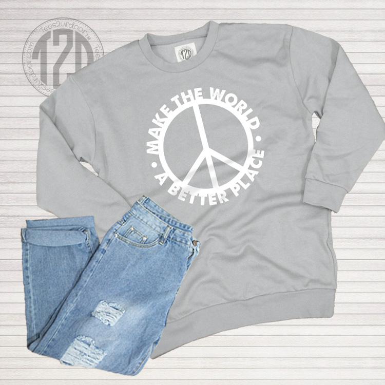 Make the World a Better Place Peace Sweatshirt