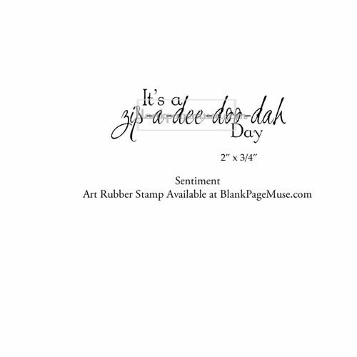 It's a zip a dee doo dah Day Sentiment Art Rubber Stamp SC86-13