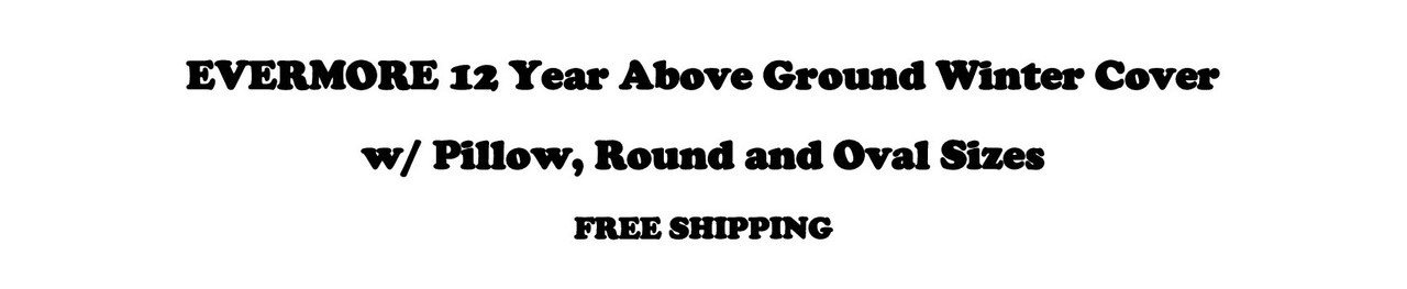 EVERMORE 12 Year Above Ground Winter Cover w/ Pillow, Round and Oval Sizes, FREE SHIPPING