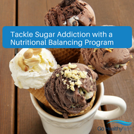 Tackle Sugar Addiction with Nutritional Balancing