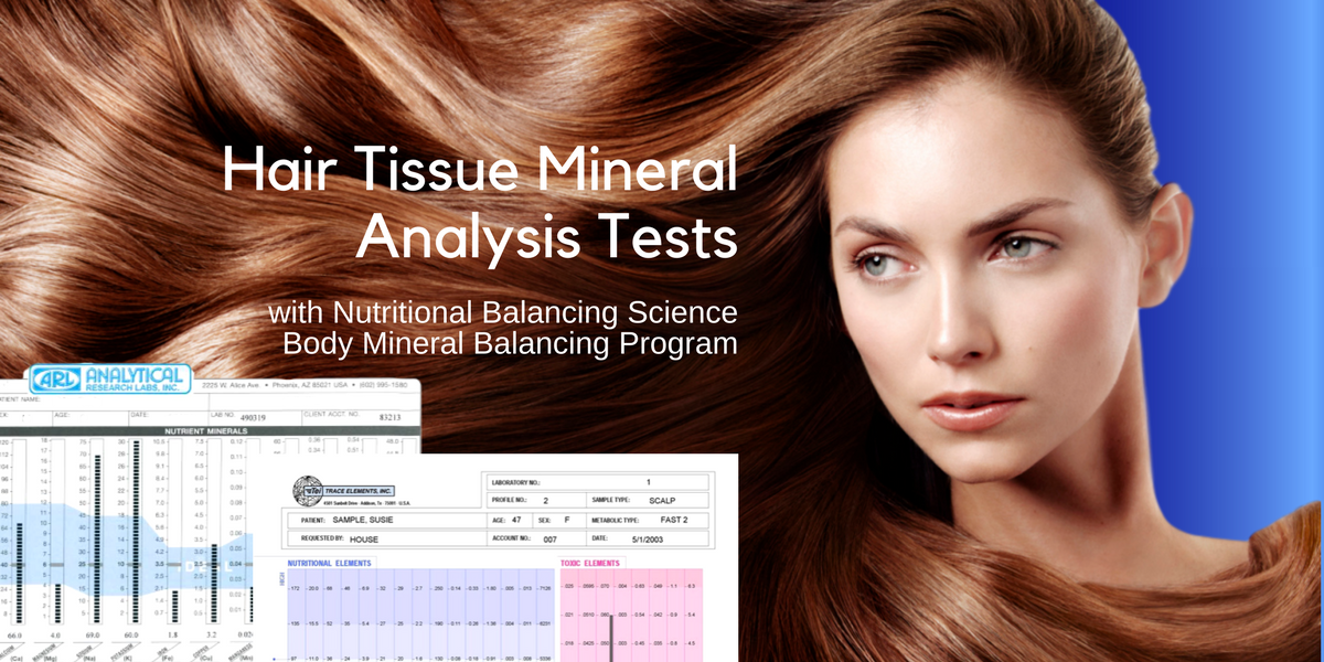Hair Tissue Mineral Analysis tests and Nutritional Balancing Science programs