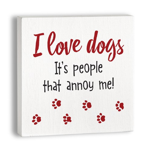 Pet Plaque, I love dogs. It's people that annoy me!