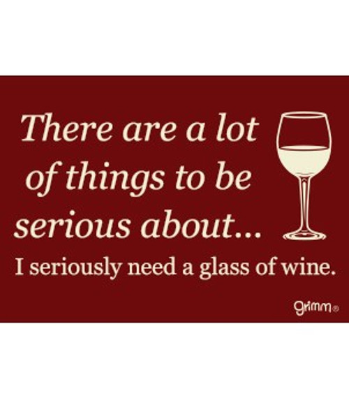 Seriously Need a Glass of Wine Fridge Magnet