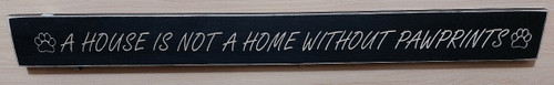 3 Feet Etched Wood Sign - A House is Not a Home without Paw Prints