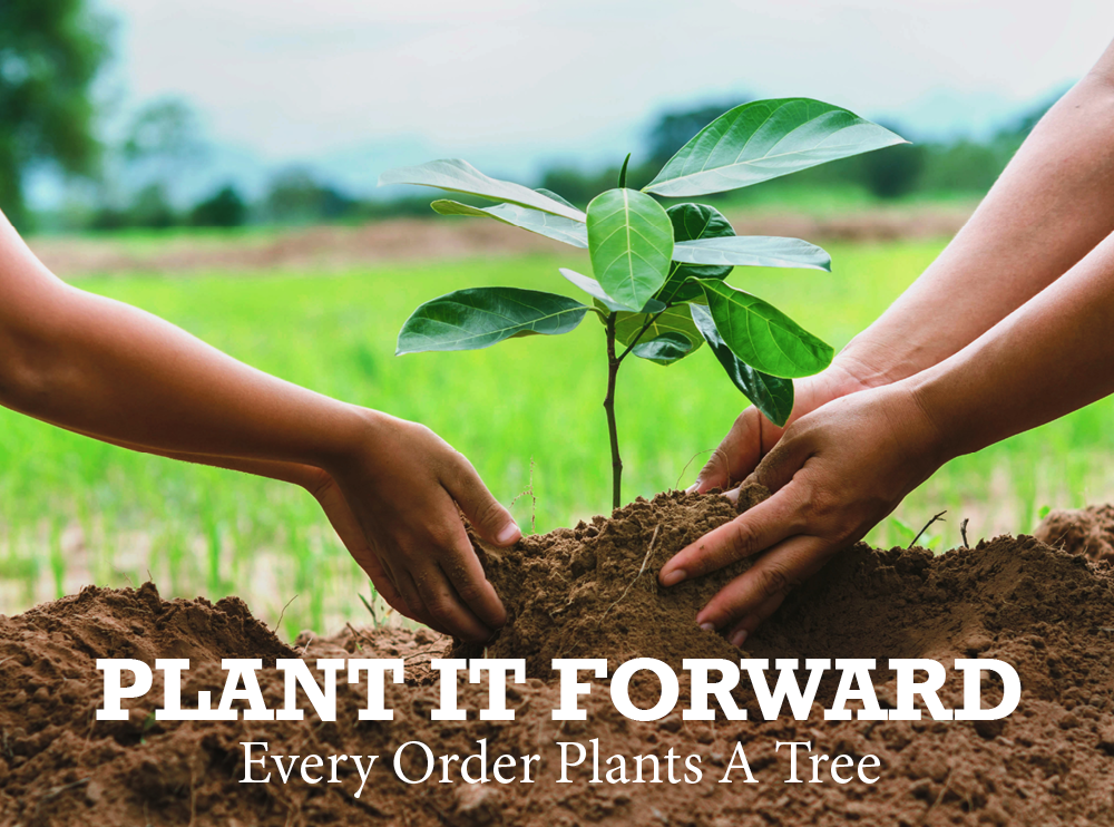 Plant it forward. Every order plants a tree