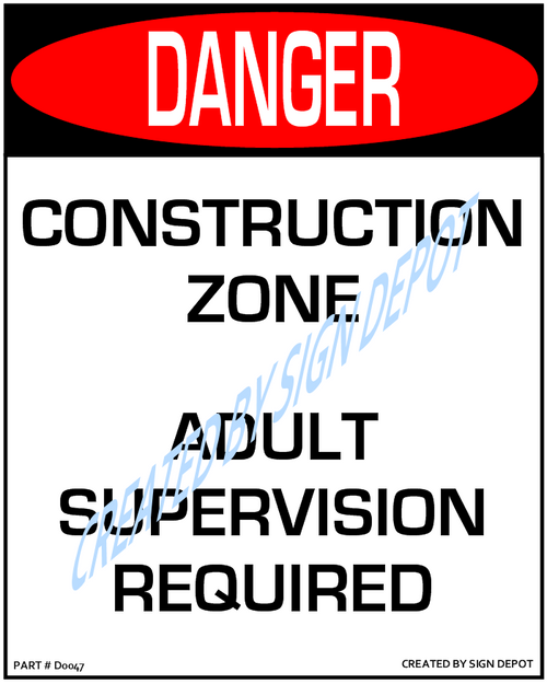 Danger, Construction Zone, Adult Supervision Required Sign - Downloadable Product. Never Order Signs Again - Order, Download, Save, and Print as Needed.