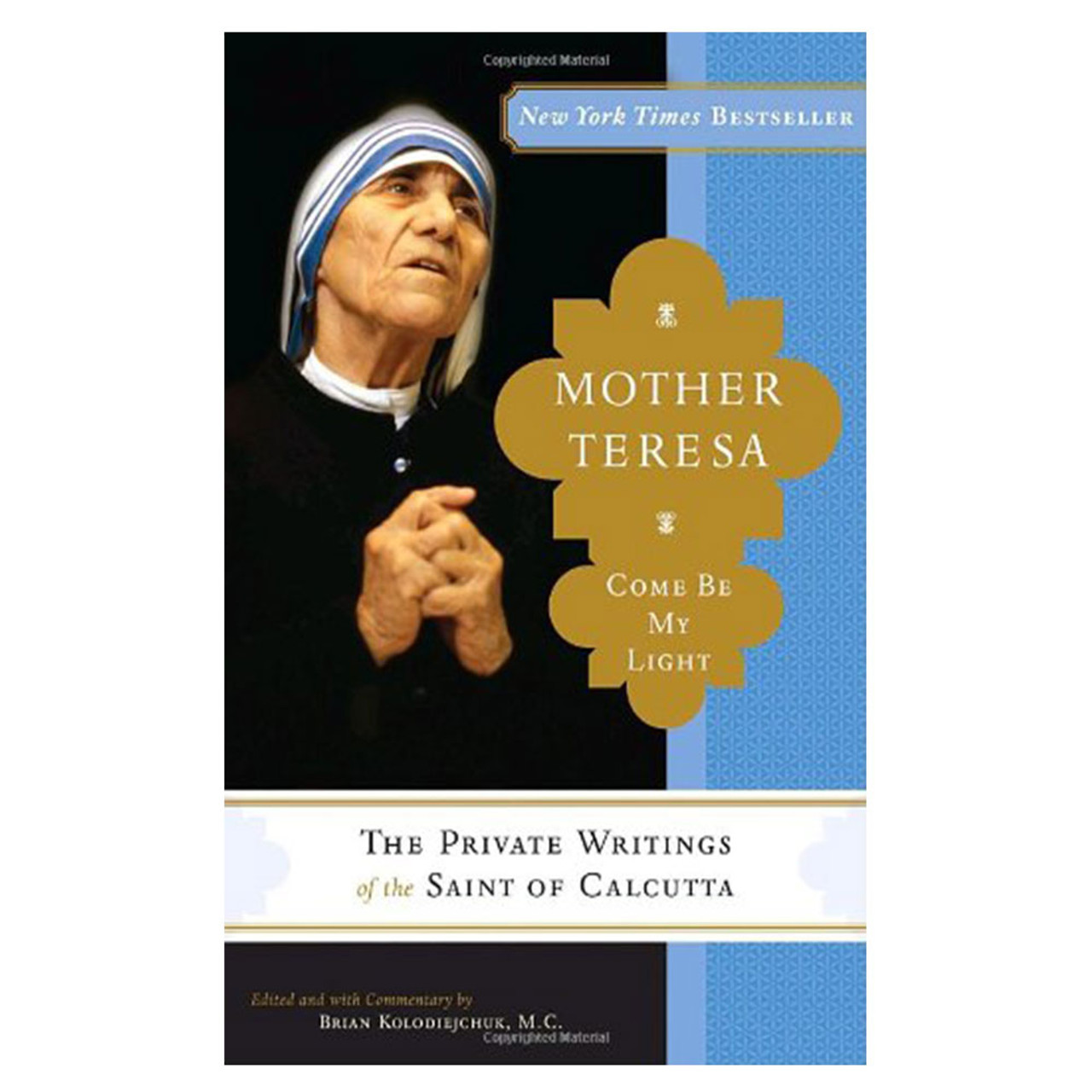 Mother Teresa Come Be My Light Private Writings