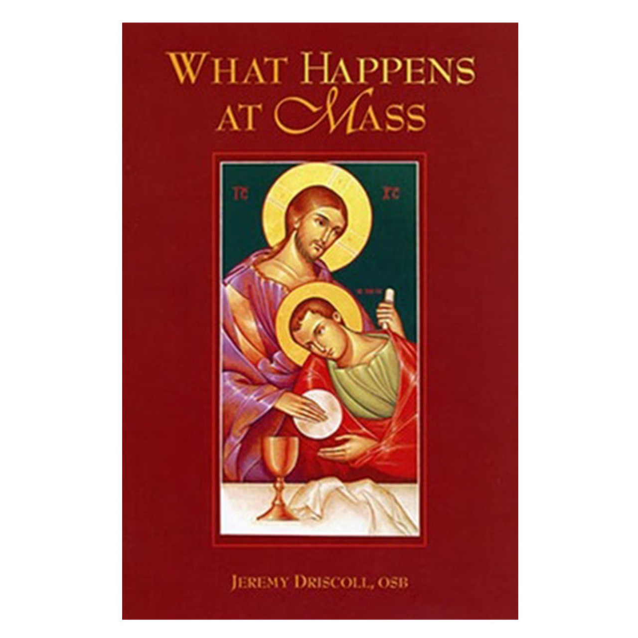 What Happens at Mass by Jeremy Driscoll, OSB