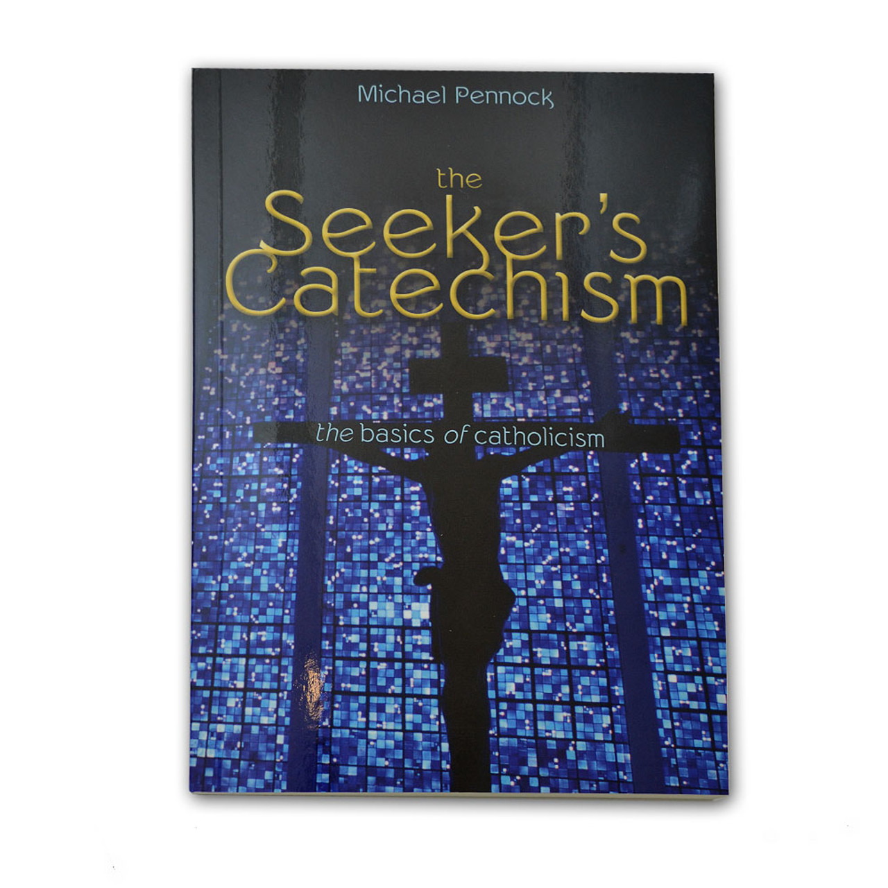 The Seeker's Catechism  Pennock, Michael Francis
