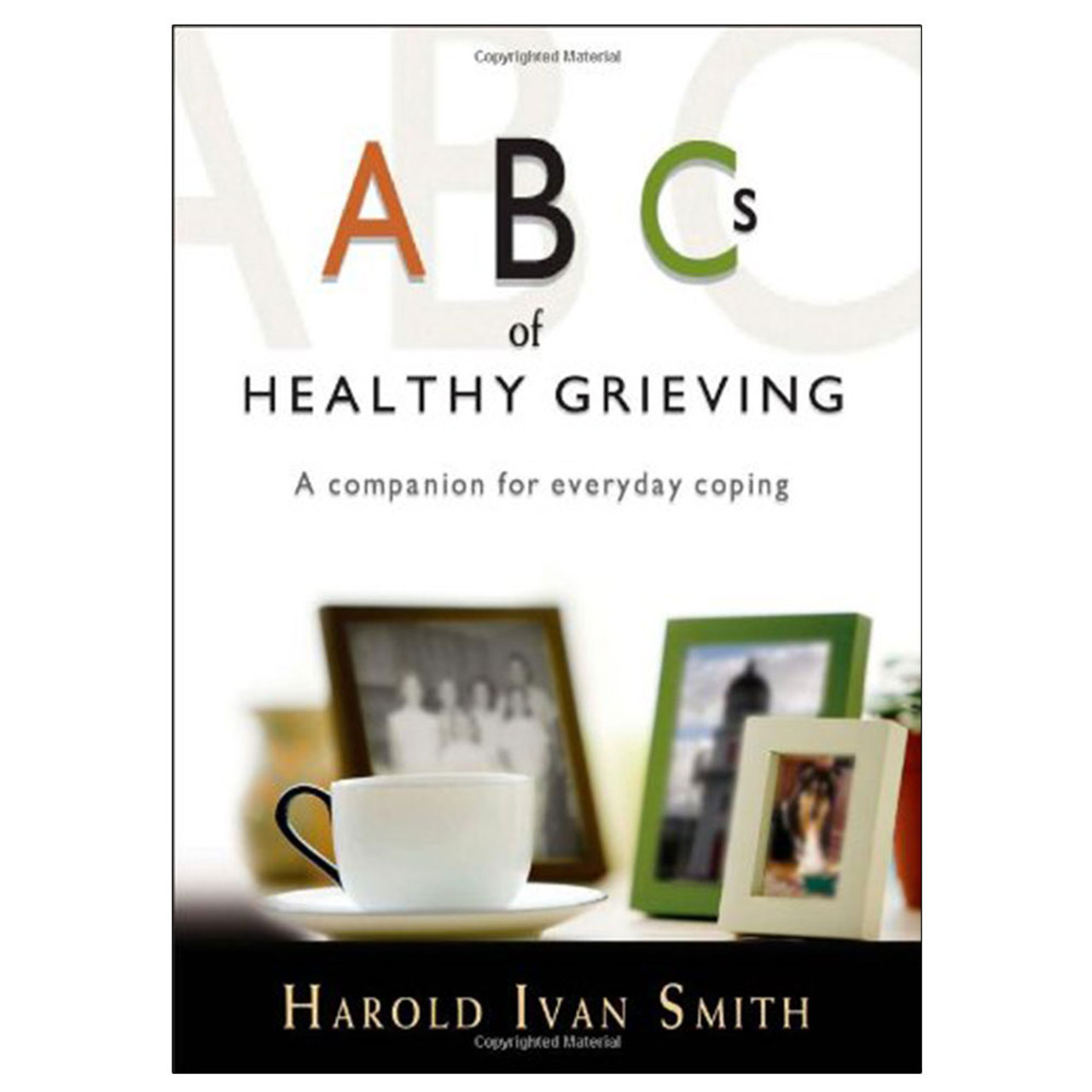 ABC's of Healthy Grieving  Smith, Harold Ivan