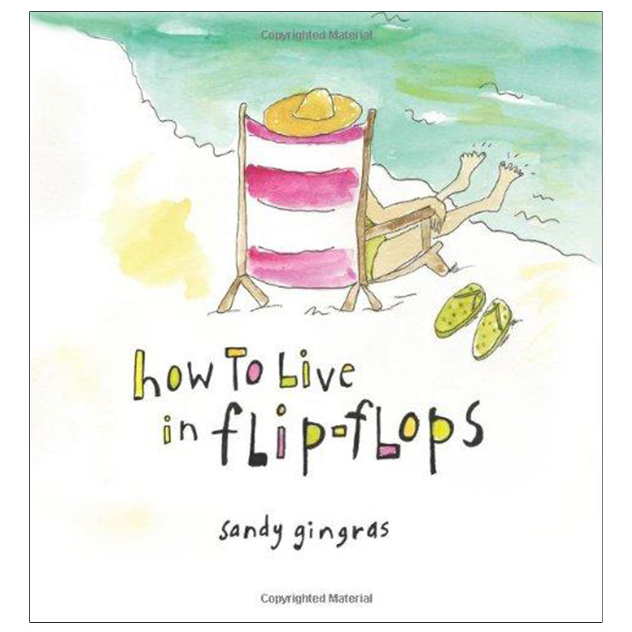 """""""How to Live in Flip-Flops"""" by Sandy Gingras"""