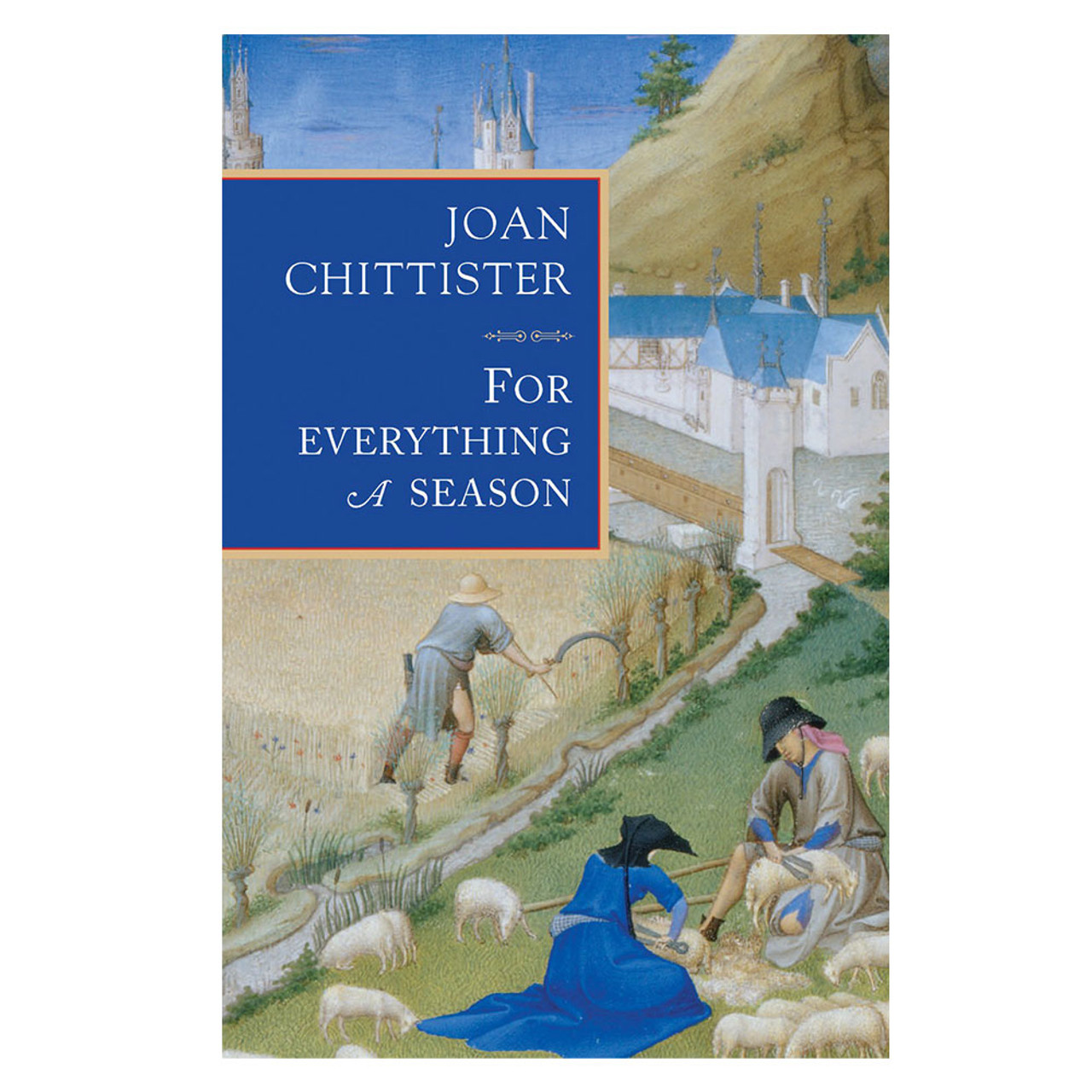 For Everything a Season Chittister, Joan
