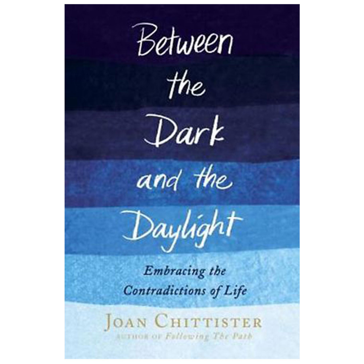 Between the Dark and the Daylight Chittister