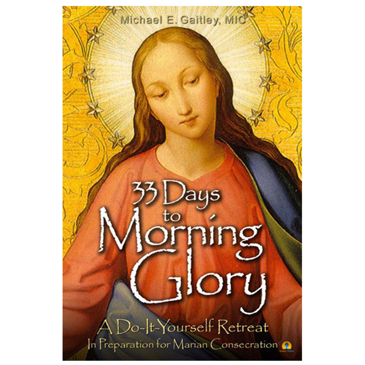 33 Days to Morning Glory Gaitley, Fr. Michael