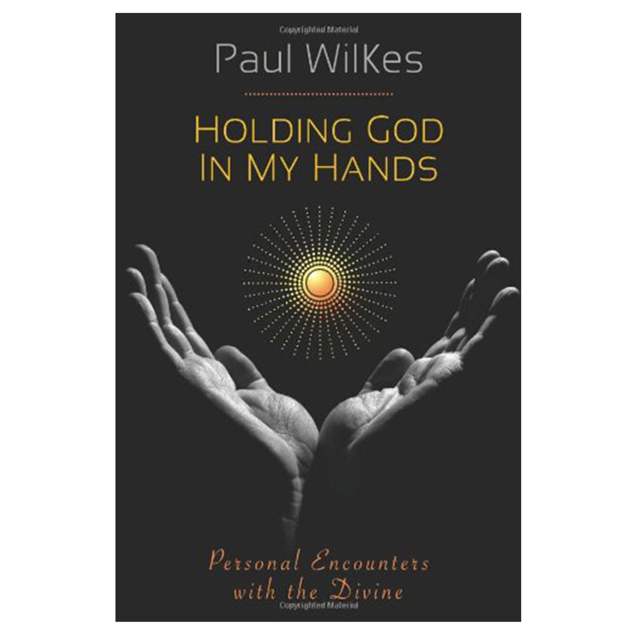 Holding God in My hands Wilkes, Paul