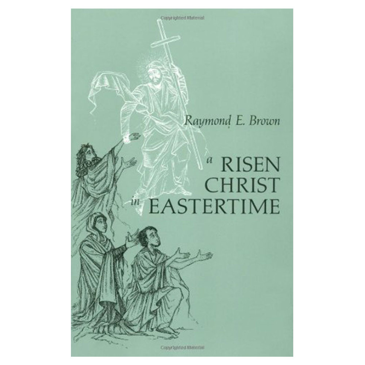 A Risen Christ in Eastertime by Fr. Raymond Brown