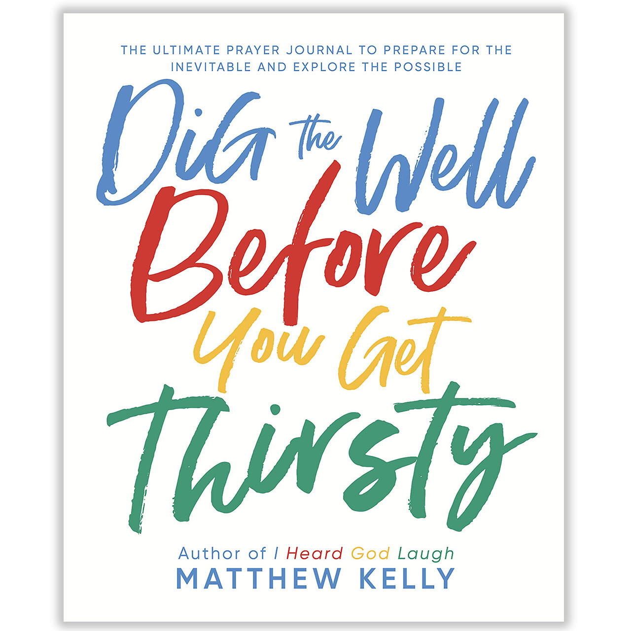 Cover image of Dig the Well Before You Get Thirsty