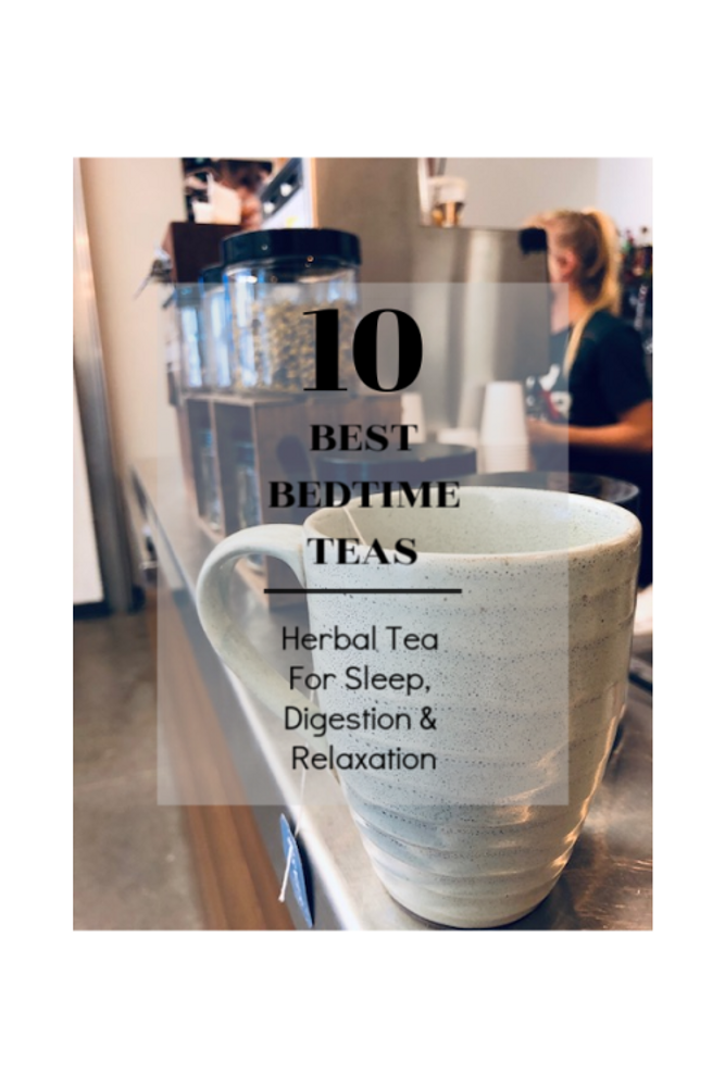 10 Best Bedtime Teas - Herbal Tea for Sleep, Digestion, and Relaxation