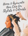 Henna and Ayurvedic Hair Care for Stylists and Colorists