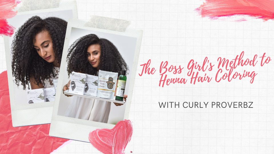 The Boss Girl's Method to Henna Hair Coloring with Curly Proverbz