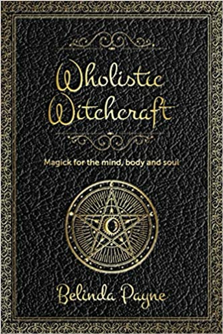 Wholistic Witchcraft ~ Magick for the Mind, Body and Soul