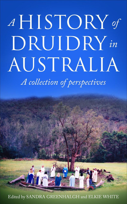 A History of Druidry in Australia ~ Sandra Greenhalgh   A Collection of Perspectives