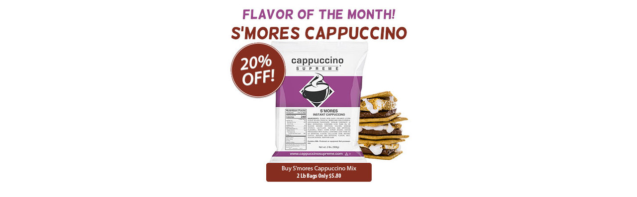 Flavor of the month S'mores Cappuccino Mix 20% Off. @ Lb Bag Only $5.80