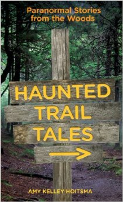 Haunted Trail Tales: Paranormal Stories from the Woods
