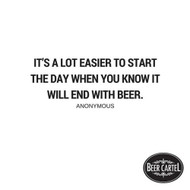 """This is the creed we live by: """"It's a lot easier to start the day when you know it will end with beer."""" - Anonymous"""