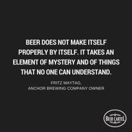 """""""Beer does not make itself properly by itself. It takes an element of mystery and of things that no one can understand."""""""