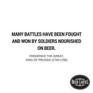 """""""Many battles have been fought and won by soldiers nourished on beer."""" -"""
