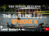 The Cut Line Series | Episode 3 | Lake Eufaula