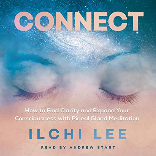 CONNECT: How to Find Clarity and Expand Your Consciousness with Pineal Gland Meditation (Audiobook Download)