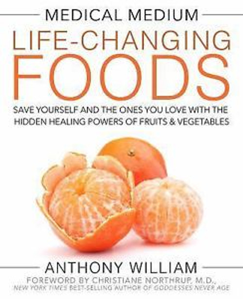 Medical Medium Life-Changing Foods : Save Yourself and the Ones You Love with the power of fruits and vegetables herbs and wild foods