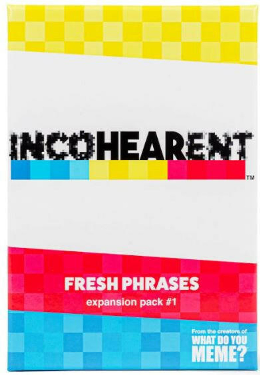 What Do You Meme Incohearent Expansion - Fresh Phrases