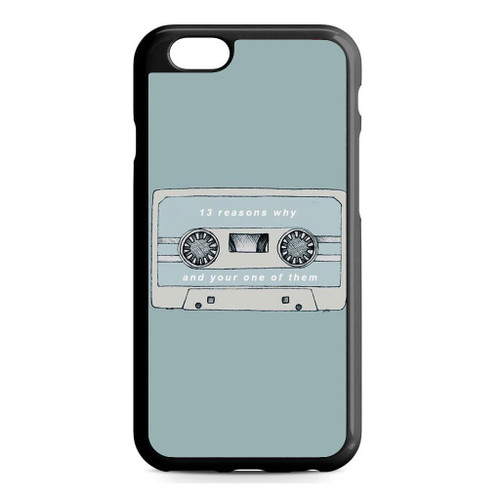 13 Reasons Why And Your One Of Them iPhone 6/6S Case