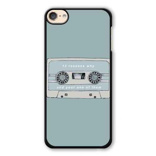 13 Reasons Why And Your One Of Them iPod Touch 6 Case