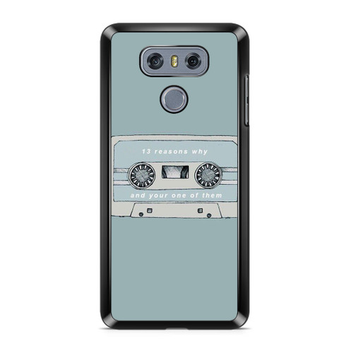 13 Reasons Why And Your One Of Them LG G6 Case
