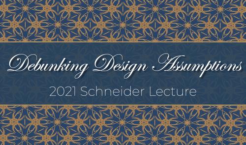 Debunking Design Assumptions - Schneider Lecture