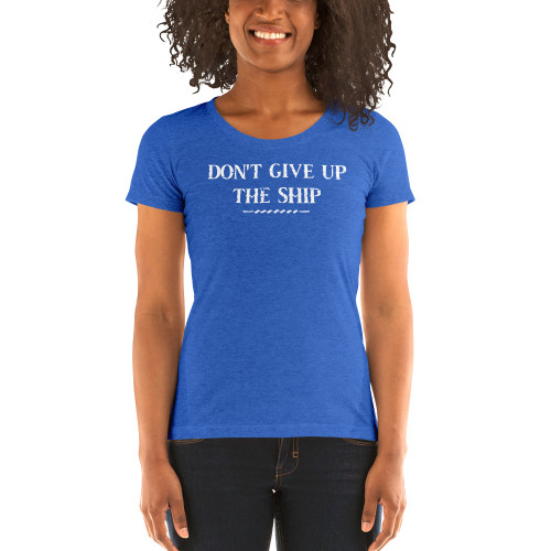Don't Give Up The Ship Ladies T-Shirt