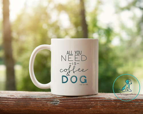 All You Need is Coffee and Dog Mug