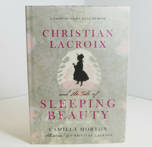 Christian Lacroix & The Tale Of Sleeping Beauty Fashion Fairy Tale Memoir