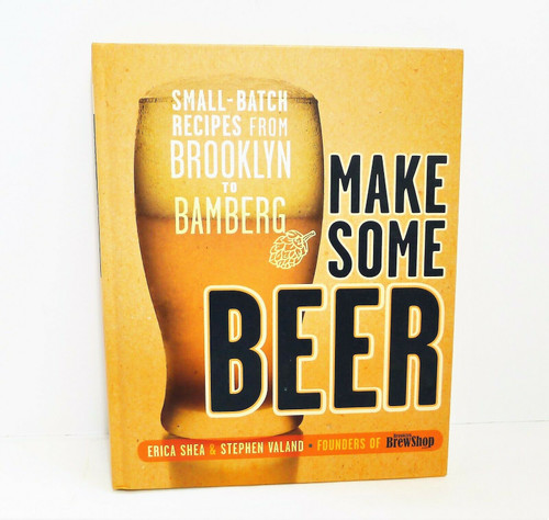 Make Some Beer Small-Batch Recipes from Brooklyn to Bamberg Hardback Book