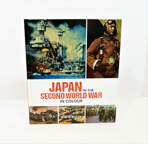 Japan in the Second World War in Colour Hardback Book by David Batty