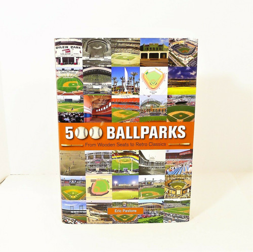 500 Ballparks From Wooden Seats to Retro Classics Hardback Book by Eric Pastore