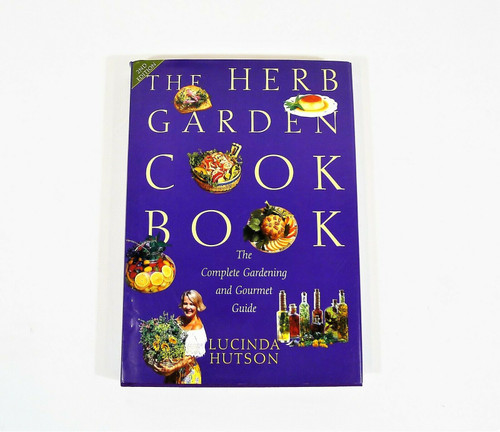 The Herb Garden Cookbook Hardback Book The Complete Gardening and Gourmet Guide