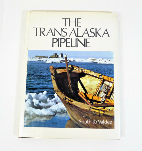 "The Trans Alaska Pipeline Volume II South to Valdez Hardback Book 14"" x 10.5"""