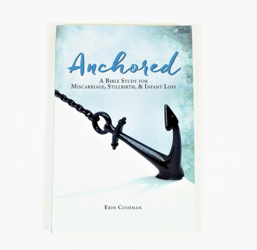 Anchored : A Bible Study for Miscarriage, Stillbirth, and Infant Loss Paperback